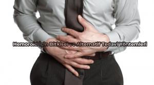 Hemoroid İçin Bitkisel ve Alternatif Tedavi Yöntemleri