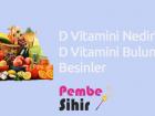 D Vitamini Nedir? D Vitamini Bulunan Besinler