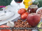 Kolesterol Nedir? Kolesterol Düşürme Yöntemleri