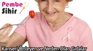 Kanseri Önleyen ve Neden Olan Gıdalar