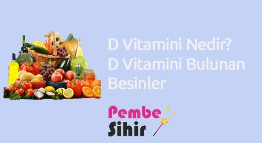 D Vitamini Nedir D Vitamini Bulunan Besinler