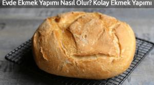 Evde Ekmek Yapımı Nasıl Olur? Kolay Ekmek Yapımı
