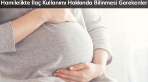 Hamilelikte İlaç Kullanımı Hakkında Bilinmesi Gerekenler